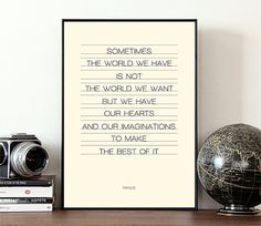 """Typographic print, from Fringe, a TV show quote, typography. Says, """"Sometimes, the world we have is not the world we want, but we have our hearts and our imaginations to make the best of it."""""""