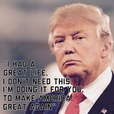 #3 reason I am voting Trump for POTUS..He is not in it for the power or the money unlike Hillary. M.W. 8/2/16