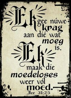 "Teks - Jer ""Ek gee nuwe krag aan dié wat moeg is. Ek maak die moedeloses weer vol moed"" **By__[↳₥¢↰] Scripture Quotes, Bible Scriptures, Afrikaanse Quotes, Faith In God, Good Morning Quotes, Inspirational Thoughts, Christian Inspiration, Trust God, Word Of God"
