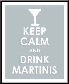 Keep calm and drink martinis