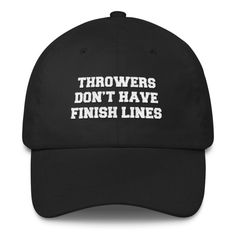 No Finish Lines- Classic Cap  Track and field shot put, discus, hammer, and javelin baseball hat. Gifts for shot put throwers, discus throwers, hammer throwers, javelin throwers. Throwers don't have finish lines.
