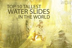 Top 10 Tallest Water Slides In The World