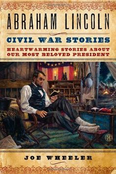 Abraham Lincoln Civil War Stories: Heartwarming Stories about Our Most Beloved President by Joe Wheeler, http://www.amazon.com/dp/1476702861/ref=cm_sw_r_pi_dp_WR6Trb1560HHR