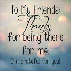 """To my friends THANKS, for being there for me, I'm grateful for you"" #quotes #friends #friendship #us #our"
