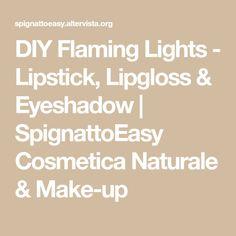 DIY Flaming Lights - Lipstick, Lipgloss & Eyeshadow | SpignattoEasy Cosmetica Naturale & Make-up