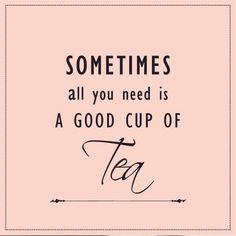 Às vezes, tudo de que você precisa é de uma xícara de chá.