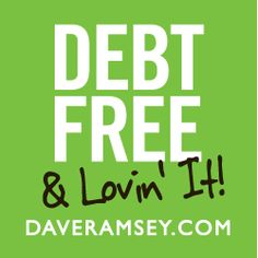 Debt Free. I am debt free and lovin it!