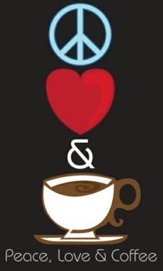 Peace ~ Love ~ Coffee...:)