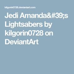 Jedi Amanda's Lightsabers by kilgorin0728 on DeviantArt