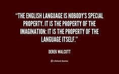 Discover and share All Derek Walcott Quotes. Explore our collection of motivational and famous quotes by authors you know and love. Quotes About English Language, Language Quotes, Derek Walcott, Relationship Quotes, Life Quotes, Relationships, Perseverance Quotes, Learning Patience, I Love My Hubby