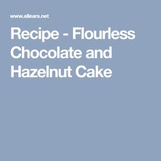 Recipe - Flourless Chocolate and Hazelnut Cake