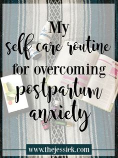 My self care routine for overcoming postpartum anxiety   The Jessie K