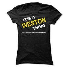 awesome Its A Weston Thing 2015 Check more at http://yournameteeshop.com/its-a-weston-thing-2015-6.html