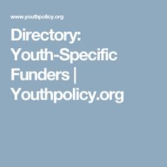 Directory: Youth-Specific Funders | Youthpolicy.org