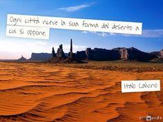 Ogni città riceve la sua forma dal deserto a cui si oppone. - Italo Calvino