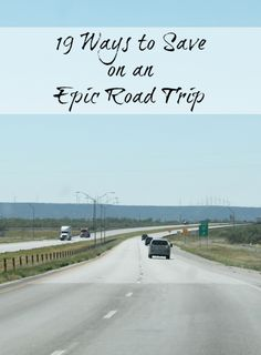 19 ways to save on a road trip with www.realthekitchenandbeyond.com