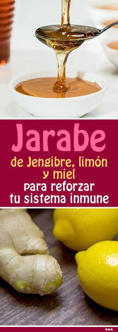 Jarabe de Jengibre, limón y miel de abejas para reforzar tu sistema inmune #jarabe #jengibre #limon #remediocasero #tratamiento