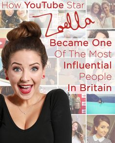 How YouTube Star Zoella Became One Of The Most Influential People In Britain | I absolutely adore her <3