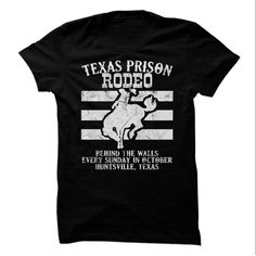 Texas Prison Rodeo - Behind the walls every Sunday in October...its the famous Texas Prison Rodeo! (Funny Tshirts)
