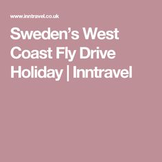 Sweden's West Coast Fly Drive Holiday | Inntravel