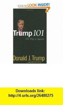 Trump 101 The Way to Success (9780470047101) Donald J. Trump, Meredith McIver , ISBN-10: 0470047100  , ISBN-13: 978-0470047101 ,  , tutorials , pdf , ebook , torrent , downloads , rapidshare , filesonic , hotfile , megaupload , fileserve