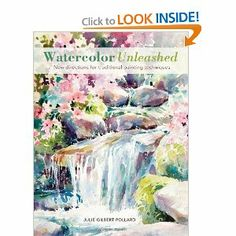 Watercolor Unleashed: New Directions for Traditional Painting Techniques by Julie Gilbert Pollard. $14.11. Author: Julie Gilbert Pollard. Publisher: North Light Books (April 5, 2013). Publication: April 5, 2013