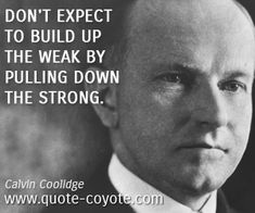 Wisdom quotes - Don't expect to build up the weak by pulling down the strong.