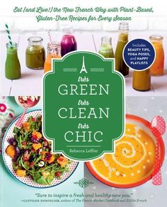 Très Green, Très Clean, Très Chic: Eat (and Live!) the New French Way with Plant-Based, Gluten-Free Recipes for Every Season by Rebecca Leffler from Oprah Soba Salad, Ways To Be Healthier, Vegan Books, Glow, Vegan Cookbook, Sans Gluten, Plant Based Recipes, Bon Appetit, Gluten Free Recipes