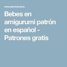 Bebes en amigurumi patrón en español - Patrones gratis