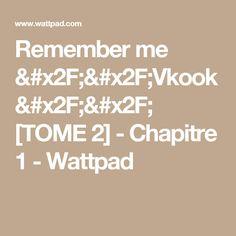 Remember me [Vkook] /pause\ - Chapitre 1 Bts Bg, Wattpad, Math Equations, Reading, Reading Books