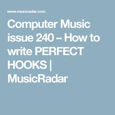 Computer Music issue 240 – How to write PERFECT HOOKS | MusicRadar