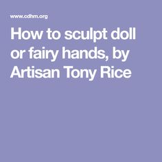 How to sculpt doll or fairy hands, by Artisan Tony Rice
