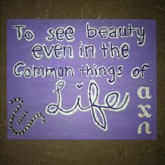 To see beauty even in the common things of life - alpha chi omega