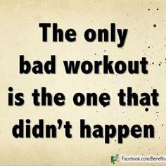 Bad Workout = No Workout