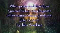 """What you see and identify as """"yourself"""" is but a tiny fragment of the va..."""