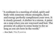 Soulmate And Love Quotes: Soulmate. The exact word I would use when talking about my husband. This quote t. - Hall Of Quotes The Words, Beau Taplin Quotes, Dr Manhattan, Words Quotes, Sayings, Qoutes, Poem Quotes, My Sun And Stars, My Soulmate