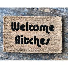 Hahaha I thought this was funny -Welcome Bitches doormat by DamnGoodDoormats on Etsy, $45.00