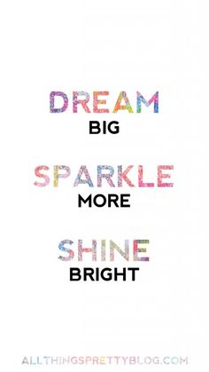 I'm in the pursuit of succeeding on my own and busting my tail doing it. I want success more than. Big Dream Big, Sparkle More and Shine Bright Free Cell Phone Background! (All Things Pretty) Shine Quotes, Sparkle Quotes, Shine Bright Quotes, Me Quotes, Motivational Quotes, Inspirational Quotes, Unicorn Quotes, Unicorn Art, Free Cell Phone