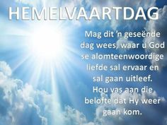 Ascension Day, U God, Loved One In Heaven, Goeie More, Afrikaans Quotes, Living Water, God Is Good, Faith Quotes, Christianity
