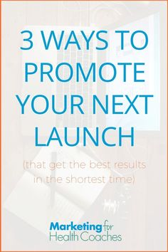 Top 3 Ways To Promote Your Next Launch   Marketing For Health Coaches