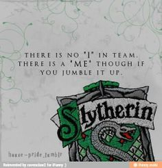 Okay I've actually considered this one! Guess my Slytherin is showing....