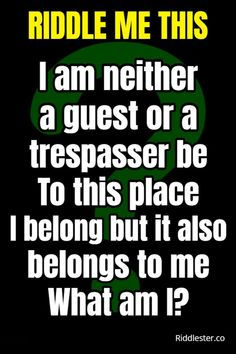 I am neither a guest or a trespasser be, to this place I belong, but it also belongs to me. What am I?