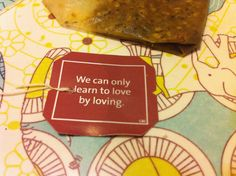 We can only learn to love by loving  Possiamo imparare ad amare solamente amando