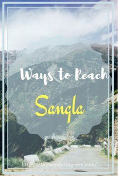 Learn how you can reach Sangla Valley from Delhi, India. #india #travel #himachal #sangla #thewanderingcore