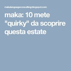 """maka: 10 mete """"quirky"""" da scoprire questa estate"""