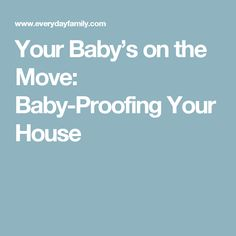 Your Baby's on the Move: Baby-Proofing Your House