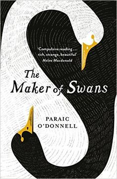 The Maker of Swans: Amazon.co.uk: Paraic O'Donnell: 9781474600361: Books