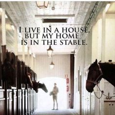 I live in a house but my home is in the stable.