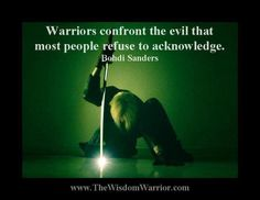 Warriors confront the evil that most people refuse to acknowledge. (This is a HUGE part of ! Spiritual Warrior, Warrior Spirit, Warrior Quotes, Prayer Warrior, Spiritual Warfare, Spiritual Awakening, Aikido, Storyboard, Martial Arts Quotes