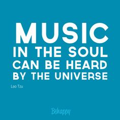 """Yes. :: """"Music in the soul can be heard by the universe"""" - Lao Tzu"""